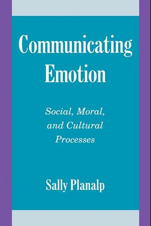 Communicating Emotion: Social, Moral, and Cultural Processes