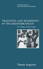 Tradition and Modernity in the Mediterranean af Edmund Leach, Stanley Jeyaraja Tambiah, Vassos Argyrou