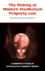 The Making of Modern Intellectual Property Law af Lionel Bently, Paul Goldstein, Robin Jacob