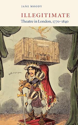 Illegitimate Theatre in London, 1770-1840