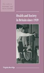 Health and Society in Britain since 1939 (NEW STUDIES IN ECONOMIC AND SOCIAL HISTORY, nr. 38)