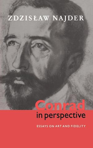 Conrad in Perspective: Essays on Art and Fidelity