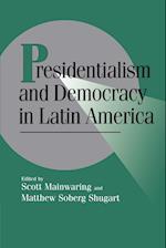Presidentialism and Democracy in Latin America af Matthew Soberg Shugart, Joel S Migdal, Helen V Milner
