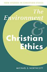 The Environment and Christian Ethics (NEW STUDIES IN CHRISTIAN ETHICS, nr. 10)