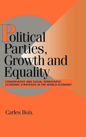 Political Parties, Growth and Equality: Conservative and Social Democratic Economic Strategies in the World Economy