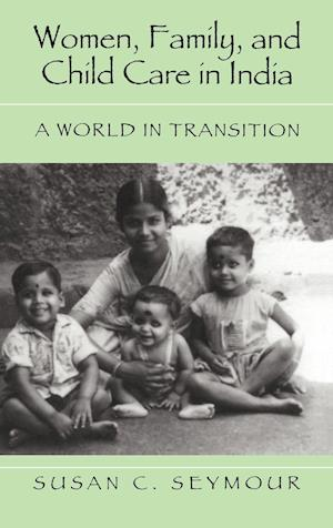 Women, Family, and Child Care in India: A World in Transition