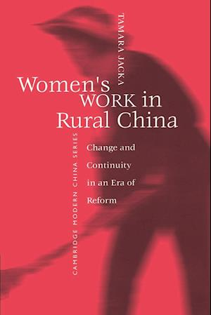 Women's Work in Rural China: Change and Continuity in an Era of Reform