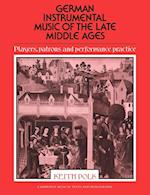 German Instrumental Music of the Late Middle Ages: Players, Patrons and Performance Practice af Keith Polk