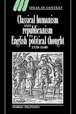 Classical Humanism and Republicanism in English Political Thought, 1570-1640 af Lorraine Daston, James Tully, Markku Peltonen
