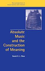 Absolute Music and the Construction of Meaning (New Perspectives in Music History and Criticism, nr. 4)