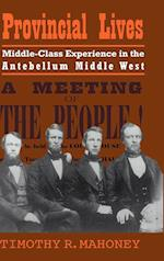 Provincial Lives: Middle-Class Experience in the Antebellum Middle West
