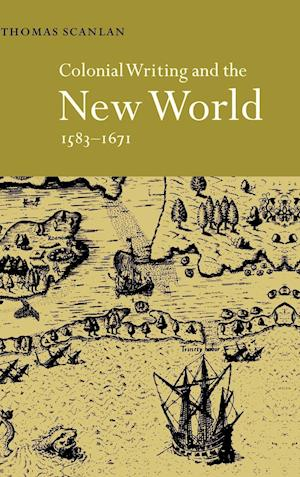 Colonial Writing and the New World, 1583 1671: Allegories of Desire