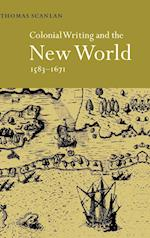 Colonial Writing and the New World, 1583 1671: Allegories of Desire af Thomas Scanlan