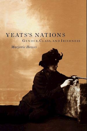 Yeats's Nations: Gender, Class, and Irishness