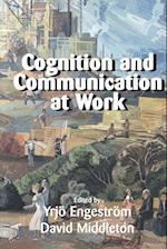 Cognition and Communication at Work af David Middleton, Yrjo Engestrom