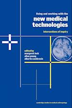 Living and Working with the New Medical Technologies: Intersections of Inquiry af Margaret M. Lock