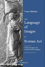 The Language of Images in Roman Art af Tonio Holscher, Anne Marie Kunzl Snodgrass, Anthony Snodgrass