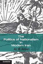 The Politics of Nationalism in Modern Iran (Cambridge Middle East Studies, nr. 40)