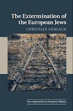 The Extermination of the European Jews (NEW APPROACHES TO EUROPEAN HISTORY, nr. 50)