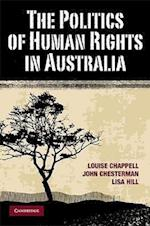 The Politics of Human Rights in Australia af Lisa Hill, Louise Chappell, John Chesterman