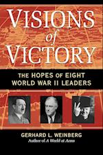 Visions of Victory: The Hopes of Eight World War II Leaders af Gerhard L. Weinberg