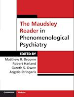 The Maudsley Reader in Phenomenological Psychiatry. Edited by Matthew Broome ... [Et Al.]