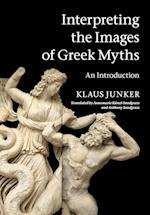 Interpreting the Images of Greek Myths af Annemarie Kunzl Snodgrass, Klaus Junker, Anthony Snodgrass