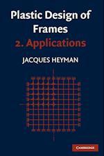 Plastic Design of Frames: Volume 2, Applications af Jacques Heyman, John Baker