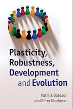 Plasticity, Robustness, Development and Evolution af Peter Gluckman, Patrick Bateson