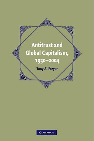 Antitrust and Global Capitalism, 1930-2004