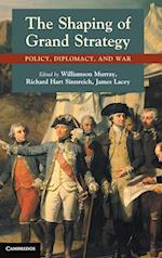The Shaping of Grand Strategy af James Lacey, Williamson Murray, Richard Hart Sinnreich