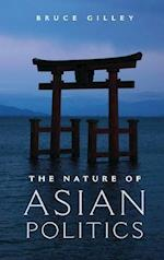 The Nature of Asian Politics af Bruce Gilley