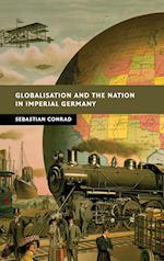Globalisation and the Nation in Imperial Germany af Sebastian Conrad, Sorcha O Hagan