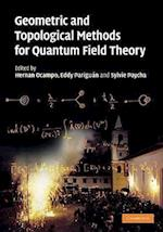 Geometric and Topological Methods for Quantum Field Theory