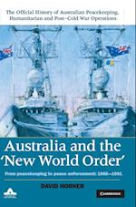Australia and the New World Order (The Official History of Australian Peacekeeping Humanitarian and Post Cold War Operations 5 Volume Set)