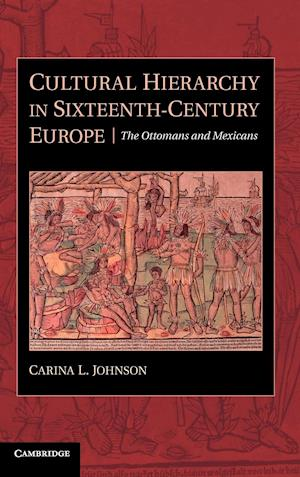 Cultural Hierarchy in Sixteenth-Century Europe: The Ottomans and Mexicans