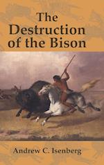 The Destruction of the Bison (Studies in Environment and History, nr. 18)