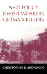 Nazi Policy, Jewish Workers, German Killers af Christopher R. Browning, Browning Christopher R.