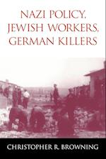 Nazi Policy, Jewish Workers, German Killers af Christopher R. Browning