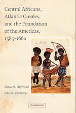 Central Africans, Atlantic Creoles, and the Foundation of the Americas, 1585-1660 af John Thornton, Linda M Heywood