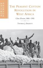 The Peasant Cotton Revolution in West Africa (AFRICAN STUDIES, nr. 101)