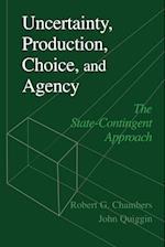 Uncertainty, Production, Choice, and Agency