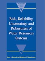 Risk, Reliability, Uncertainty, and Robustness of Water Resource Systems (International Hydrology Series)