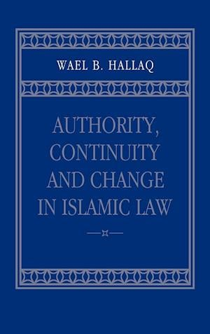 Authority, Continuity and Change in Islamic Law