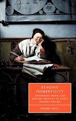 Staging Domesticity (CAMBRIDGE STUDIES IN RENAISSANCE LITERATURE AND CULTURE, nr. 41)