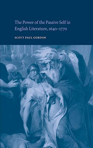 The Power of the Passive Self in English Literature, 1640-1770
