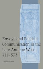 Envoys and Political Communication in the Late Antique West, 411-533 (Cambridge Studies in Medieval Life And Thought: Fourth Series, nr. 55)