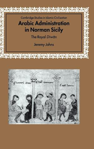 Arabic Administration in Norman Sicily: The Royal Diwan