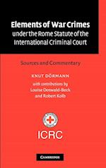Elements of War Crimes under the Rome Statute of the International Criminal Court af Knut Dormann, Robert Kolb, Louise Doswald Beck