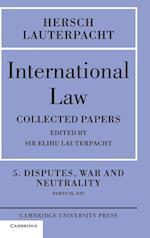 International Law: Volume 5, Disputes, War and Neutrality, Parts IX-XIV